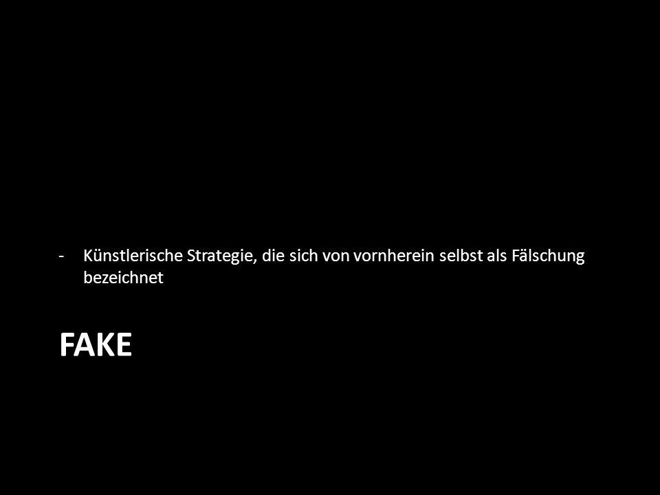 FAKE -Künstlerische Strategie, die sich von vornherein selbst als Fälschung bezeichnet