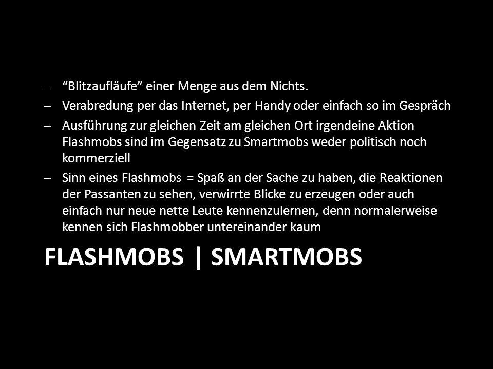FLASHMOBS | SMARTMOBS Blitzaufläufe einer Menge aus dem Nichts.