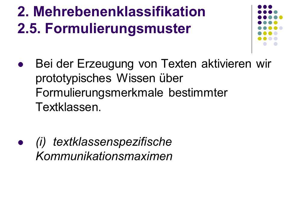 2. Mehrebenenklassifikation 2.5. Formulierungsmuster Bei der Erzeugung von Texten aktivieren wir prototypisches Wissen über Formulierungsmerkmale best