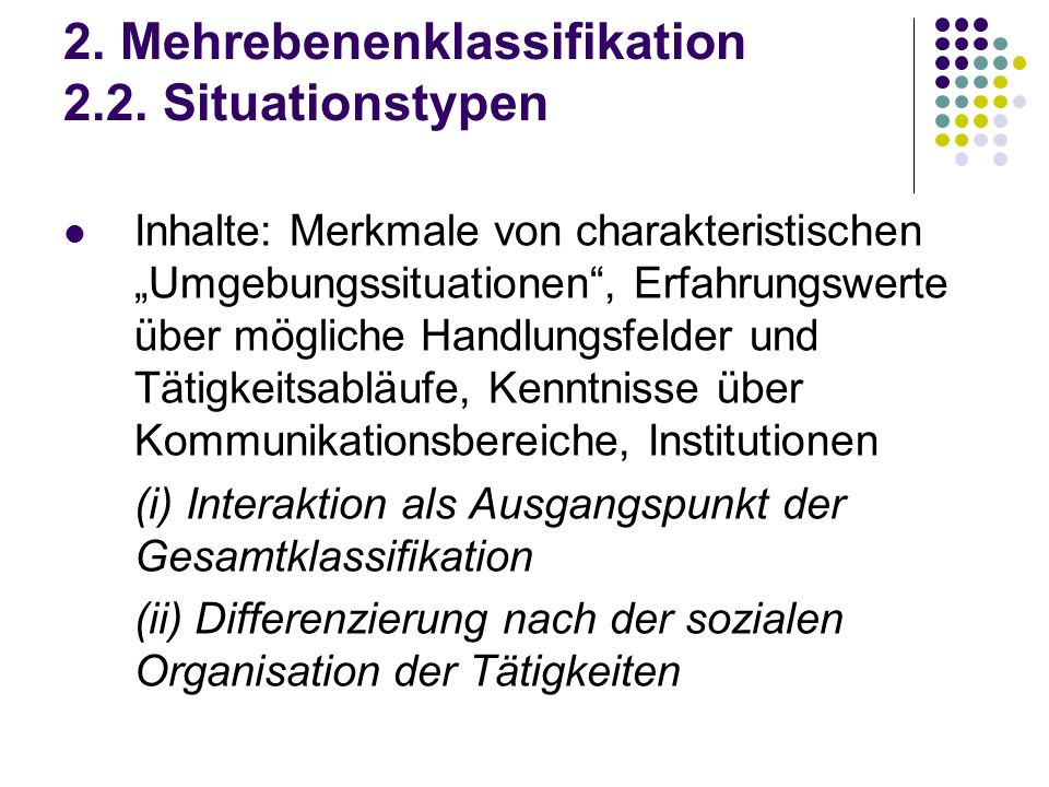2. Mehrebenenklassifikation 2.2. Situationstypen Inhalte: Merkmale von charakteristischen Umgebungssituationen, Erfahrungswerte über mögliche Handlung