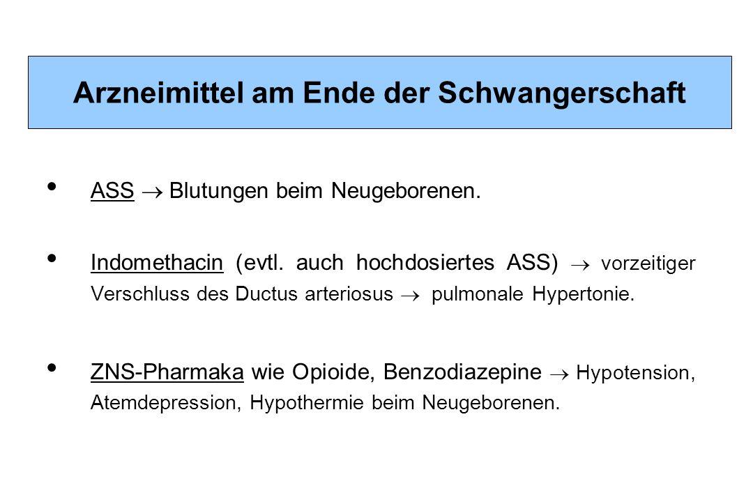 Arzneimittel am Ende der Schwangerschaft ASS Blutungen beim Neugeborenen. Indomethacin (evtl. auch hochdosiertes ASS) vorzeitiger Verschluss des Ductu