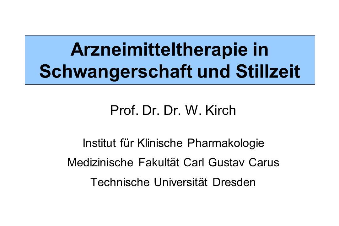 Arzneimitteltherapie in Schwangerschaft und Stillzeit Prof. Dr. Dr. W. Kirch Institut für Klinische Pharmakologie Medizinische Fakultät Carl Gustav Ca