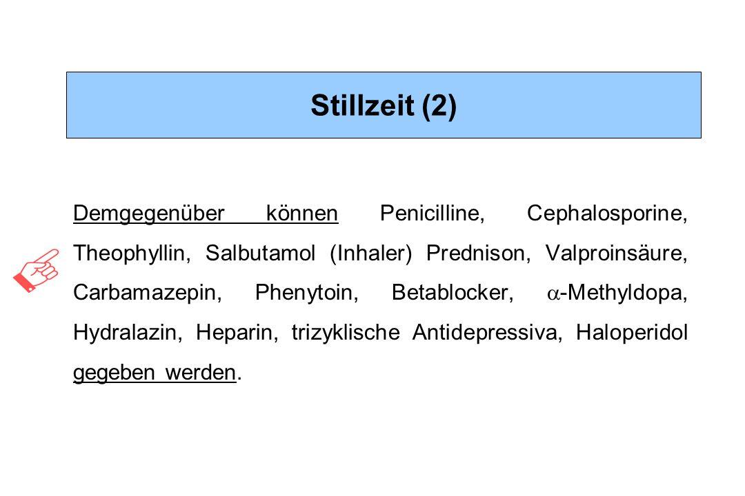 Stillzeit (2) Demgegenüber können Penicilline, Cephalosporine, Theophyllin, Salbutamol (Inhaler) Prednison, Valproinsäure, Carbamazepin, Phenytoin, Be