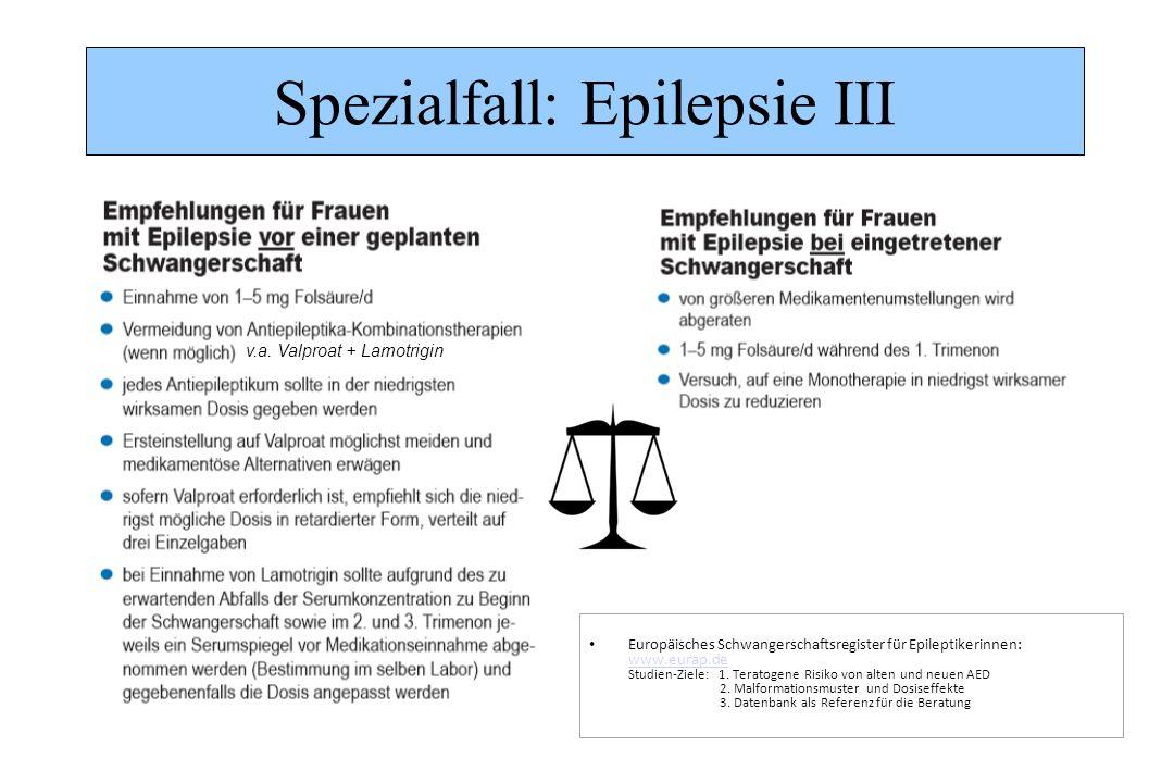 Spezialfall: Epilepsie III v.a. Valproat + Lamotrigin Europäisches Schwangerschaftsregister für Epileptikerinnen: www.eurap.de Studien-Ziele: 1. Terat