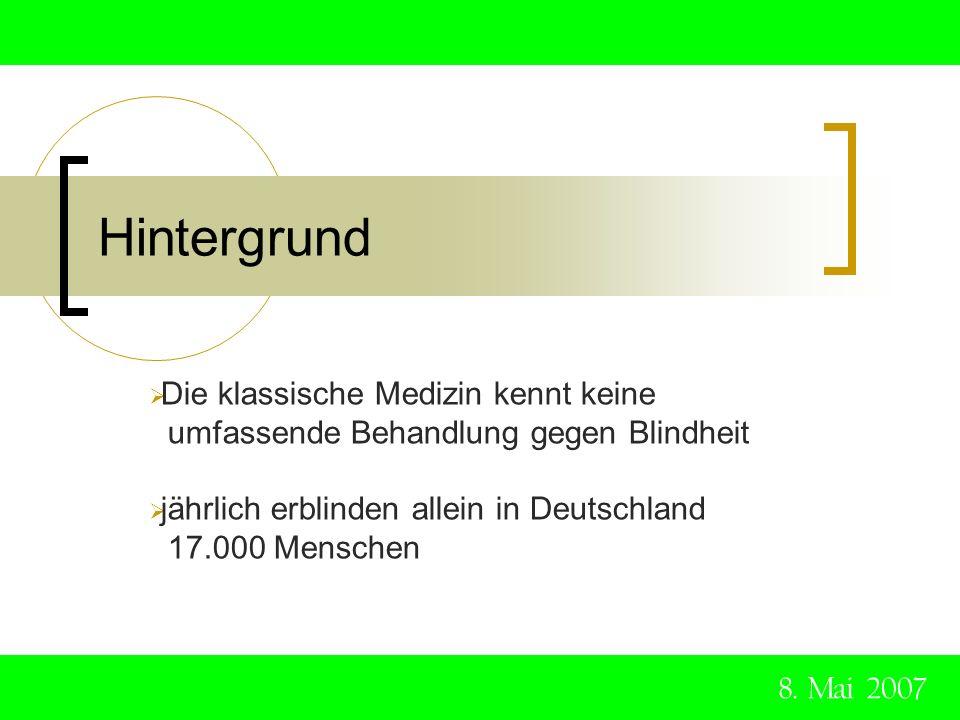 Hintergrund Die klassische Medizin kennt keine umfassende Behandlung gegen Blindheit jährlich erblinden allein in Deutschland 17.000 Menschen 8. Mai 2