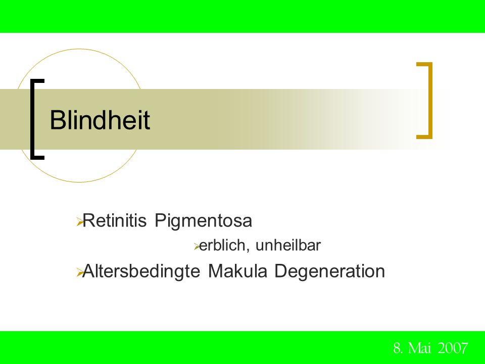 Blindheit Retinitis Pigmentosa erblich, unheilbar Altersbedingte Makula Degeneration 8. Mai 2007