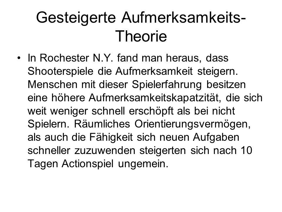 Gesteigerte Aufmerksamkeits- Theorie In Rochester N.Y. fand man heraus, dass Shooterspiele die Aufmerksamkeit steigern. Menschen mit dieser Spielerfah