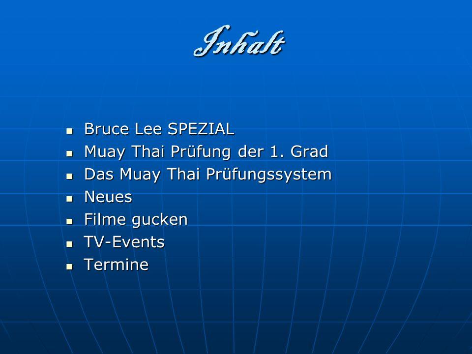 Inhalt Bruce Lee SPEZIAL Muay Thai Prüfung der 1. Grad Das Muay Thai Prüfungssystem Neues Filme gucken TV-Events Termine