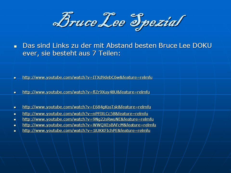 Bruce Lee Spezial Das sind Links zu der mit Abstand besten Bruce Lee DOKU ever, sie besteht aus 7 Teilen: Das sind Links zu der mit Abstand besten Bru