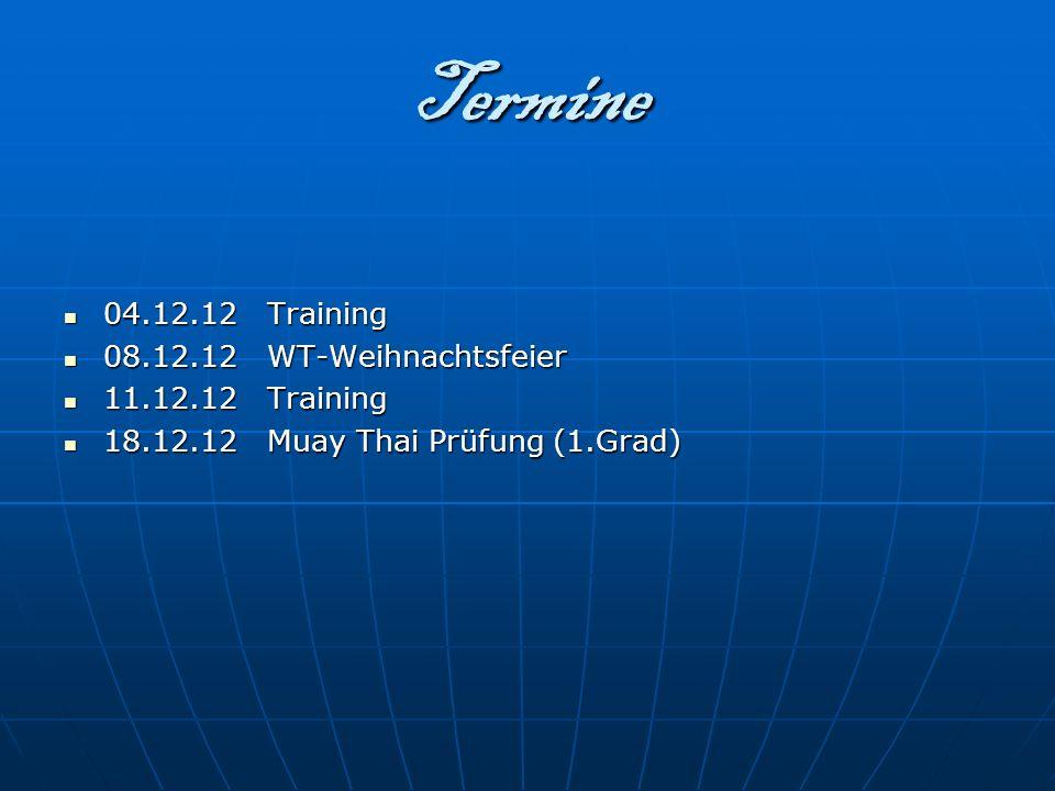 Termine 04.12.12 Training 08.12.12 WT-Weihnachtsfeier 11.12.12 Training 18.12.12 Muay Thai Prüfung (1.Grad)