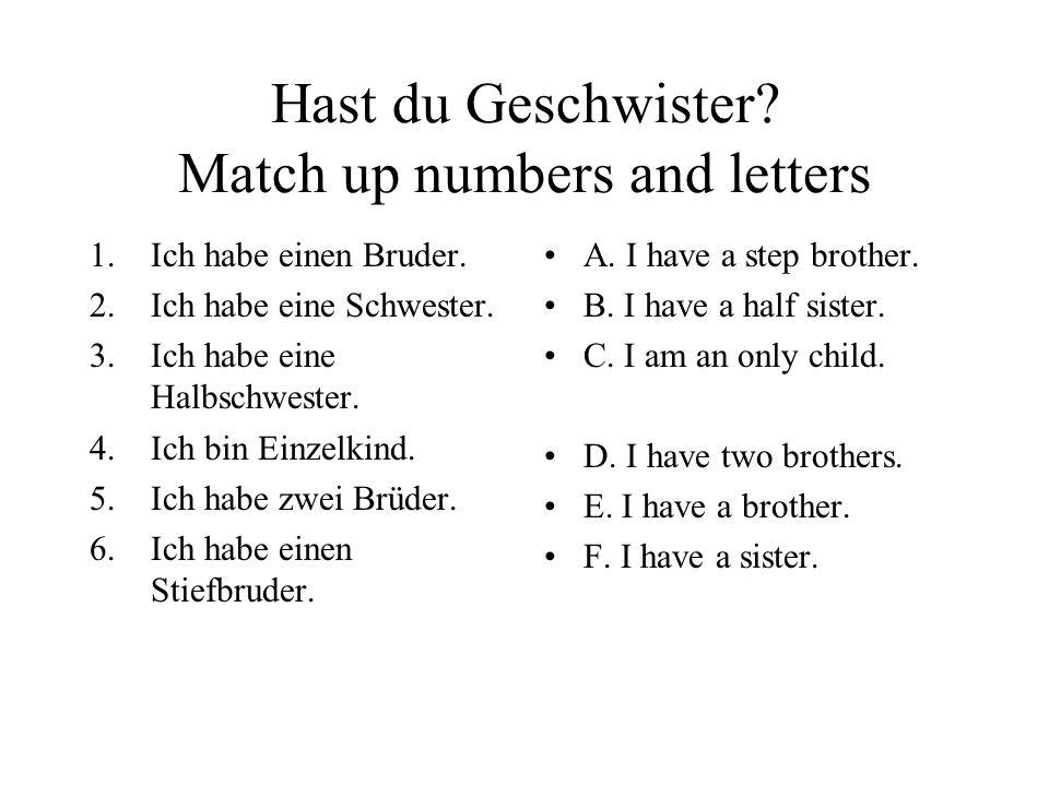 Hast du Geschwister? Match up numbers and letters 1.Ich habe einen Bruder. 2.Ich habe eine Schwester. 3.Ich habe eine Halbschwester. 4.Ich bin Einzelk