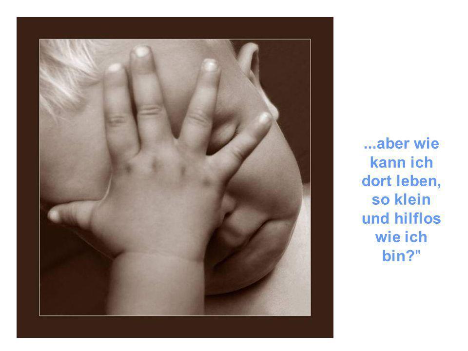 Eines Tages fragte das Kind Gott: Mir wurde gesagt, dass du mich morgen auf die Erde schicken wirst...