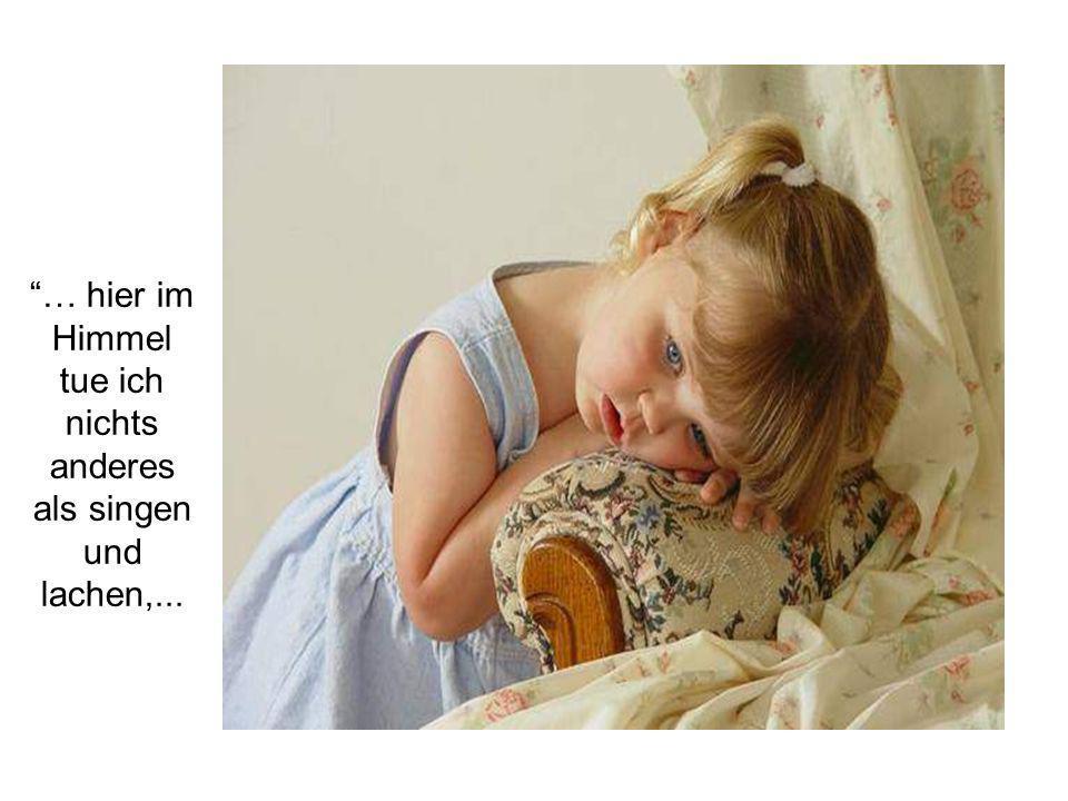 Dein Engel wird dir deine Hände falten und dich das Beten lehren.