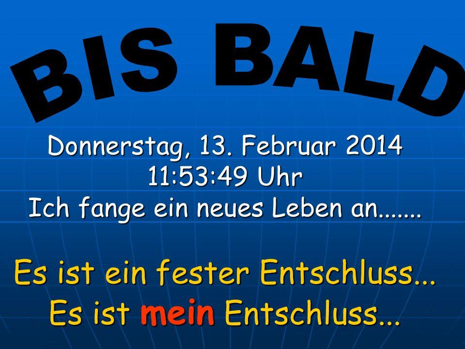 Donnerstag, 13.Februar 2014Donnerstag, 13. Februar 2014Donnerstag, 13.