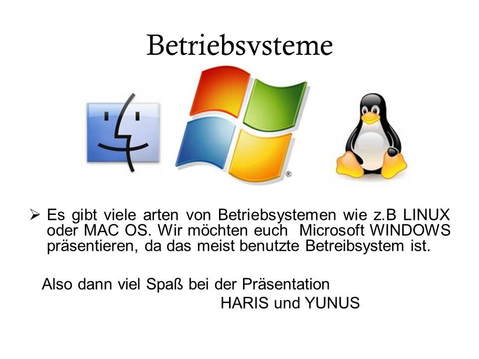 Betriebsysteme Es gibt viele arten von Betriebsystemen wie z.B LINUX oder MAC OS. Wir möchten euch Microsoft WINDOWS präsentieren, da das meist benutz