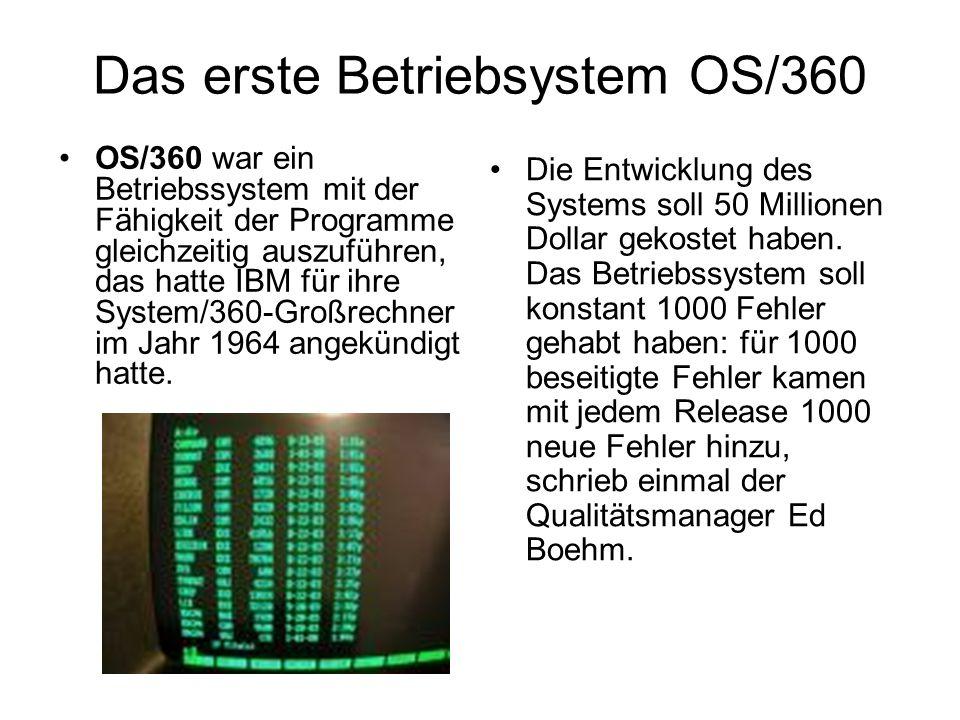 Das erste Betriebsystem OS/360 OS/360 war ein Betriebssystem mit der Fähigkeit der Programme gleichzeitig auszuführen, das hatte IBM für ihre System/360-Großrechner im Jahr 1964 angekündigt hatte.