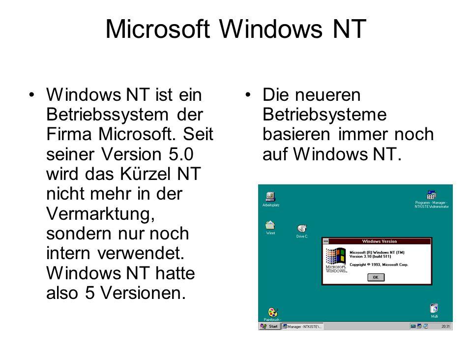 Microsoft Windows NT Windows NT ist ein Betriebssystem der Firma Microsoft. Seit seiner Version 5.0 wird das Kürzel NT nicht mehr in der Vermarktung,