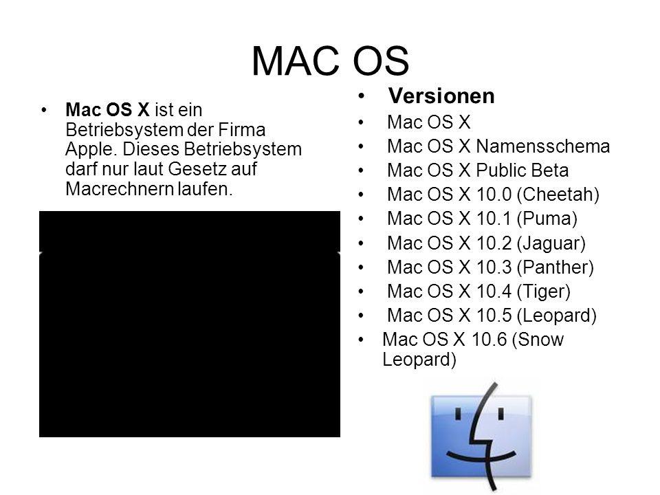MAC OS Mac OS X ist ein Betriebsystem der Firma Apple. Dieses Betriebsystem darf nur laut Gesetz auf Macrechnern laufen. Versionen Mac OS X Mac OS X N