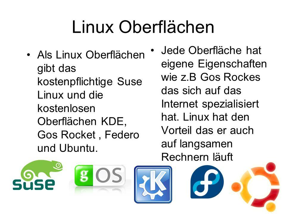 Linux Oberflächen Jede Oberfläche hat eigene Eigenschaften wie z.B Gos Rockes das sich auf das Internet spezialisiert hat.