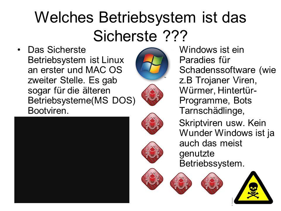 Welches Betriebsystem ist das Sicherste ??? Das Sicherste Betriebsystem ist Linux an erster und MAC OS zweiter Stelle. Es gab sogar für die älteren Be