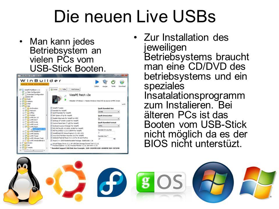 Die neuen Live USBs Man kann jedes Betriebsystem an vielen PCs vom USB-Stick Booten. Zur Installation des jeweiligen Betriebsystems braucht man eine C