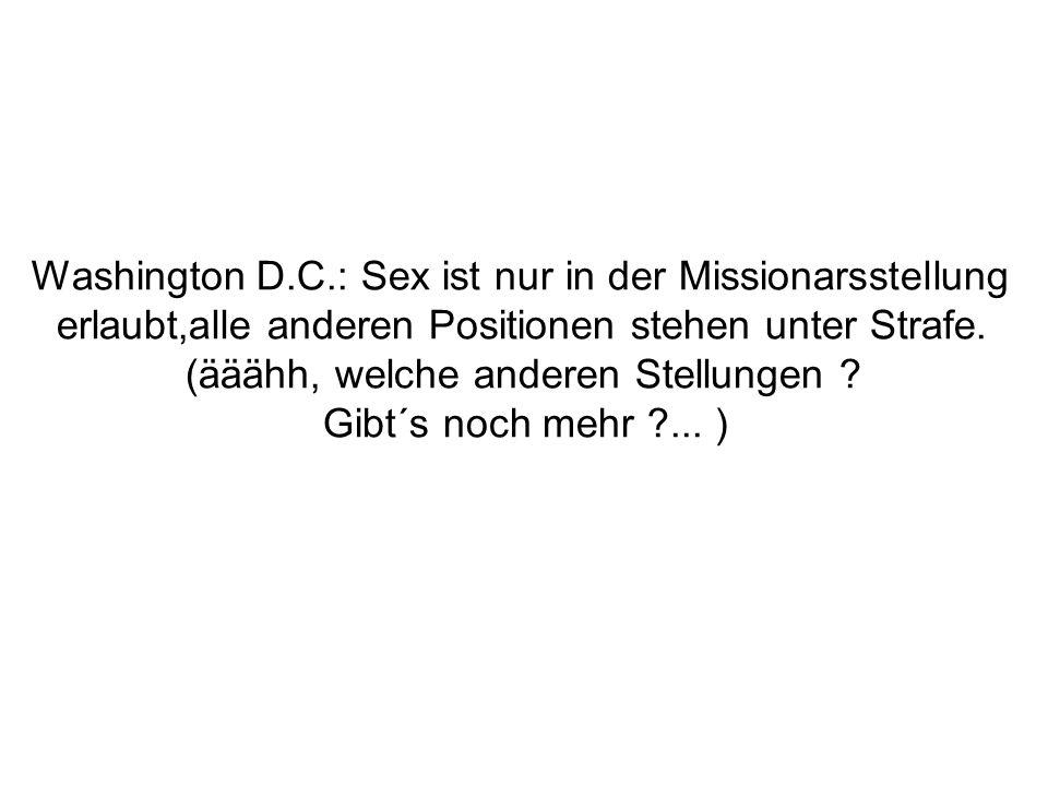 Washington D.C.: Sex ist nur in der Missionarsstellung erlaubt,alle anderen Positionen stehen unter Strafe.