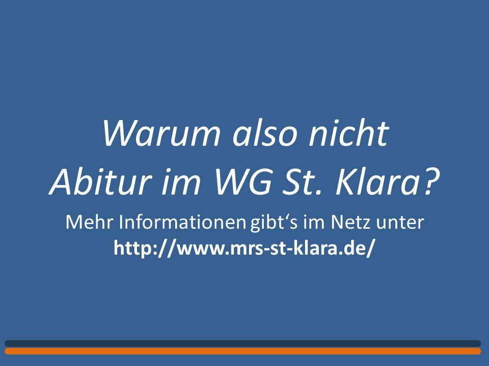 Warum also nicht Abitur im WG St. Klara? Mehr Informationen gibts im Netz unter http://www.mrs-st-klara.de/