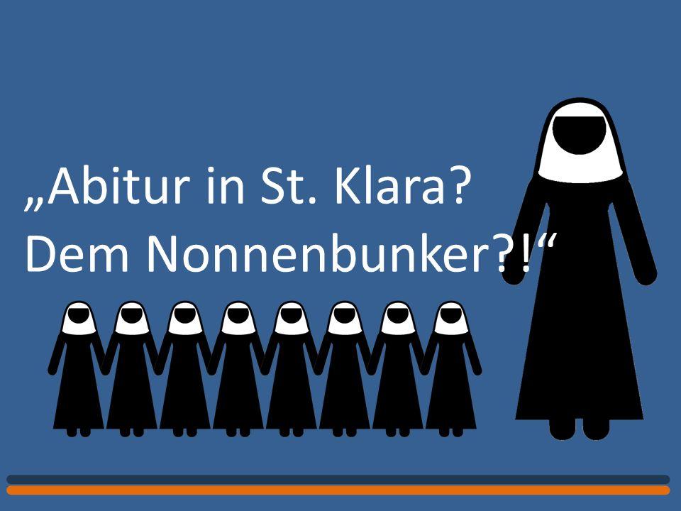 Abitur in St. Klara? Dem Nonnenbunker?!
