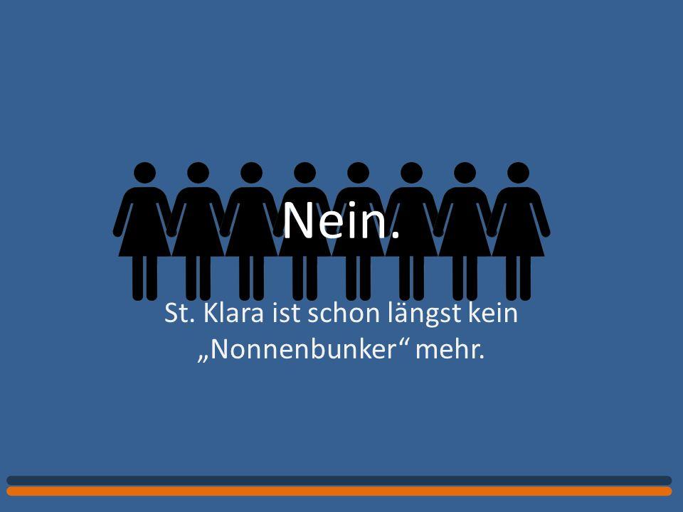 Nein. St. Klara ist schon längst kein Nonnenbunker mehr.