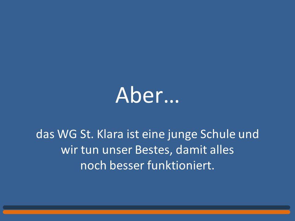 Aber… das WG St. Klara ist eine junge Schule und wir tun unser Bestes, damit alles noch besser funktioniert.