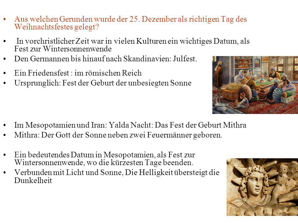 Aus welchen Gerunden wurde der 25. Dezember als richtigen Tag des Weihnachtsfestes gelegt? In vorchristlicher Zeit war in vielen Kulturen ein wichtige