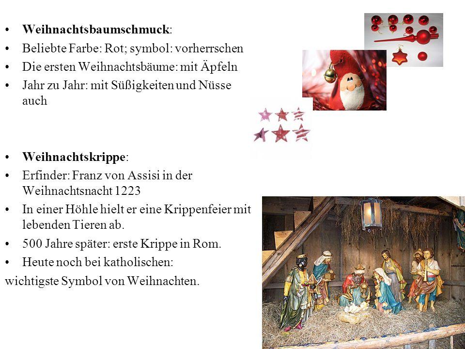 Weihnachtsbaumschmuck: Beliebte Farbe: Rot; symbol: vorherrschen Die ersten Weihnachtsbäume: mit Äpfeln Jahr zu Jahr: mit Süßigkeiten und Nüsse auch W