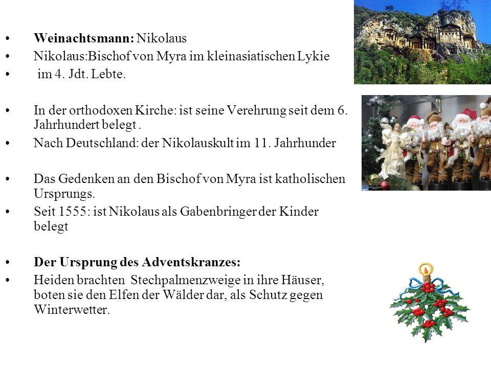 Weinachtsmann: Nikolaus Nikolaus:Bischof von Myra im kleinasiatischen Lykie im 4. Jdt. Lebte. In der orthodoxen Kirche: ist seine Verehrung seit dem 6
