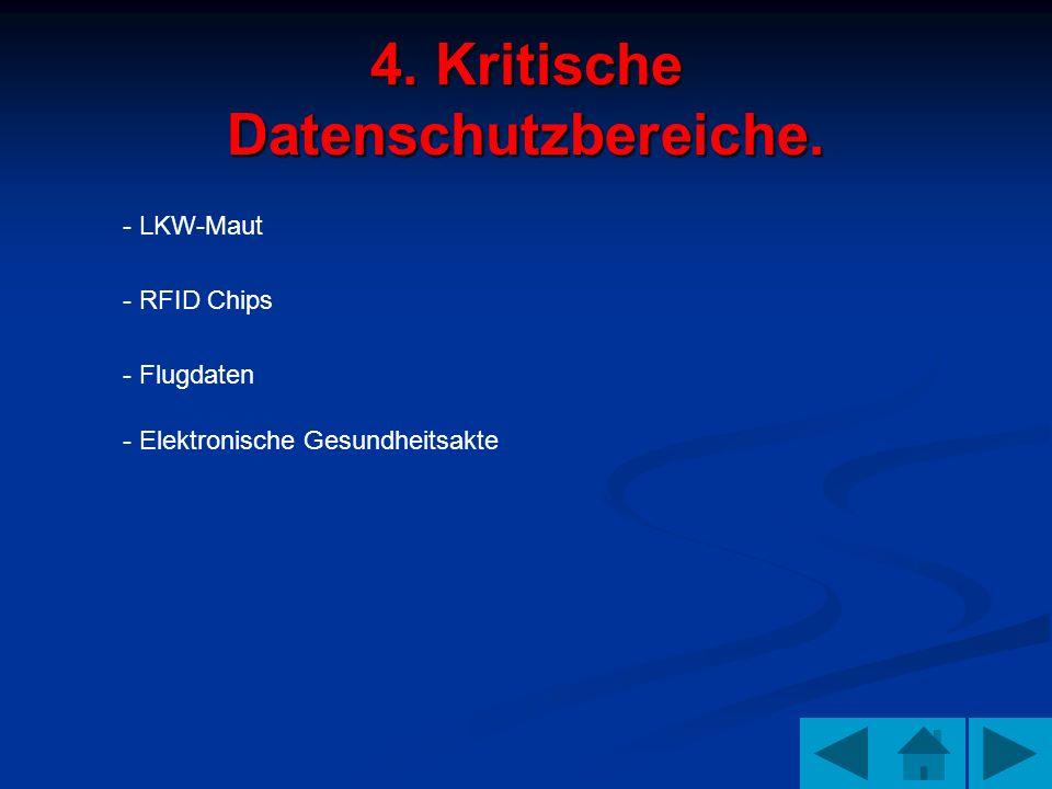 4. Kritische Datenschutzbereiche. - LKW-Maut - RFID Chips - Flugdaten - Elektronische Gesundheitsakte
