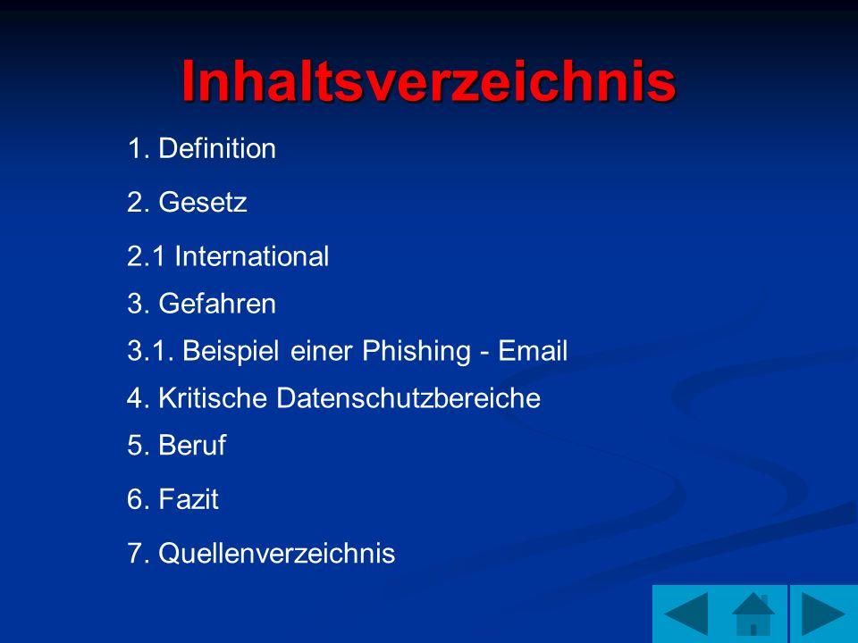 Inhaltsverzeichnis 1. Definition 2. Gesetz 2.1 International 3. Gefahren 3.1. Beispiel einer Phishing - Email 5. Beruf 7. Quellenverzeichnis 6. Fazit