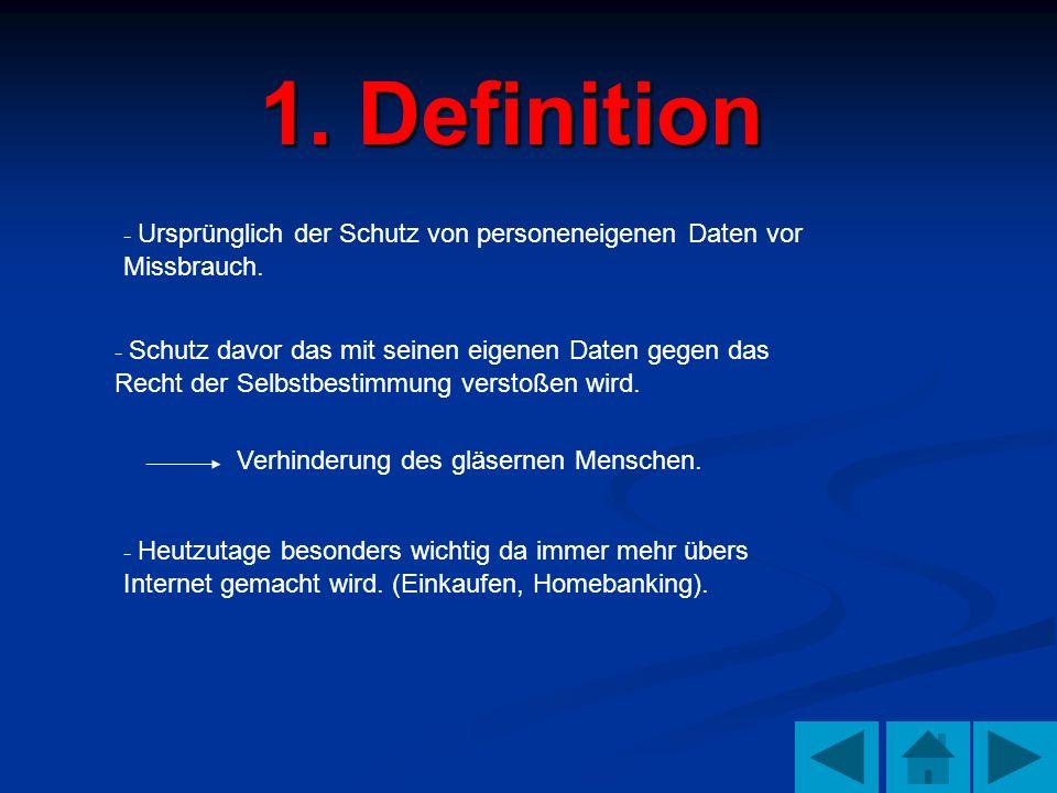 1. Definition - Ursprünglich der Schutz von personeneigenen Daten vor Missbrauch. - Schutz davor das mit seinen eigenen Daten gegen das Recht der Selb