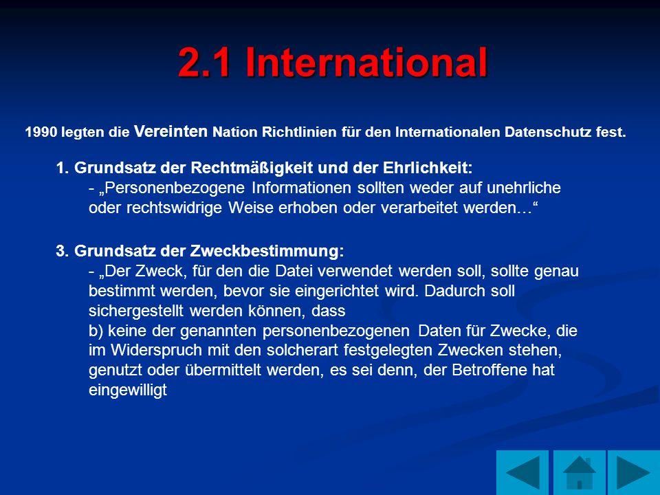 2.1 International 1990 legten die Vereinten Nation Richtlinien für den Internationalen Datenschutz fest. 1. Grundsatz der Rechtmäßigkeit und der Ehrli