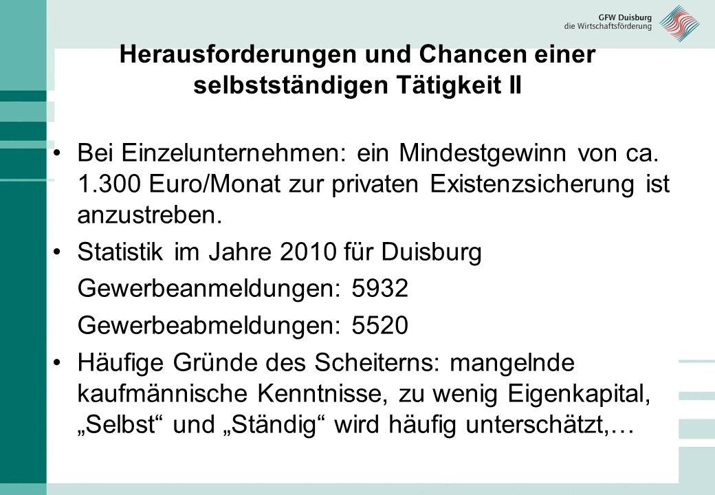 Bei Einzelunternehmen: ein Mindestgewinn von ca. 1.300 Euro/Monat zur privaten Existenzsicherung ist anzustreben. Statistik im Jahre 2010 für Duisburg