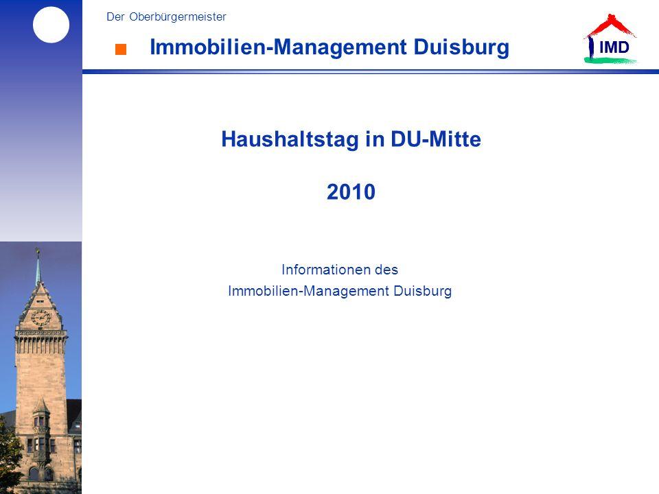 l Der Oberbürgermeister IMD Immobilien-Management Duisburg IMD Haushaltstag in DU-Mitte 2010 Informationen des Immobilien-Management Duisburg