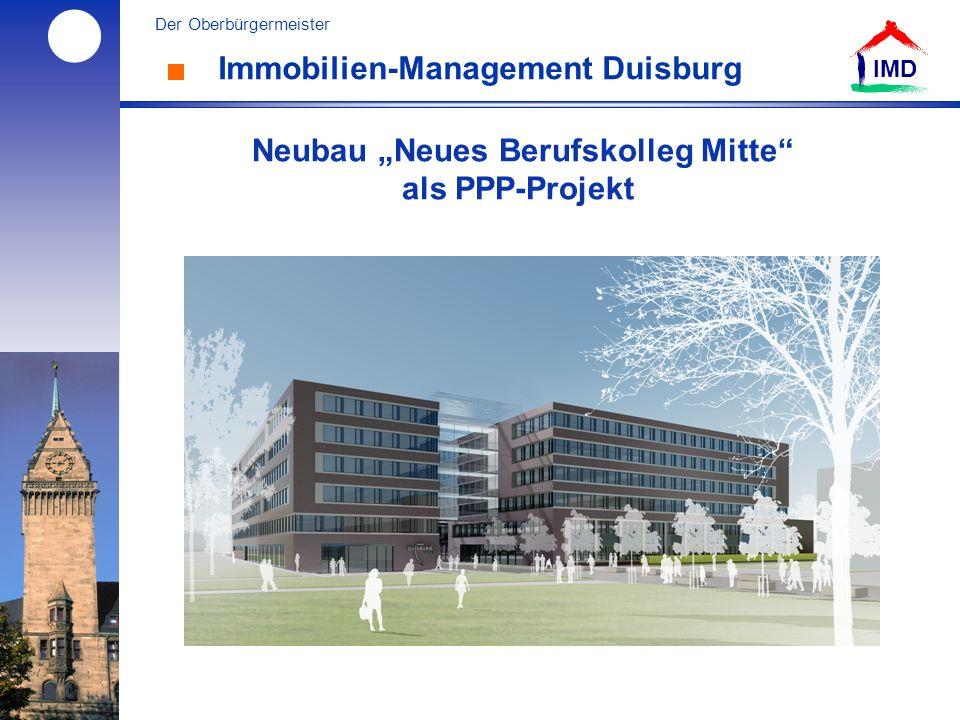 l Der Oberbürgermeister IMD Immobilien-Management Duisburg Neubau Neues Berufskolleg Mitte als PPP-Projekt