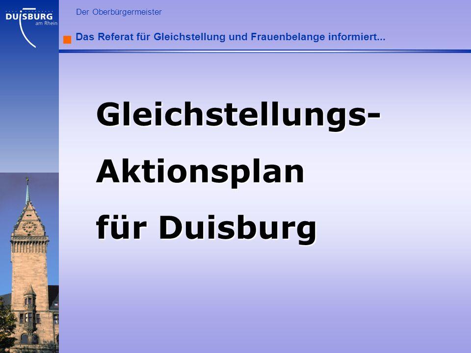 l Der Oberbürgermeister Das Referat für Gleichstellung und Frauenbelange informiert... Gleichstellungs-Aktionsplan für Duisburg