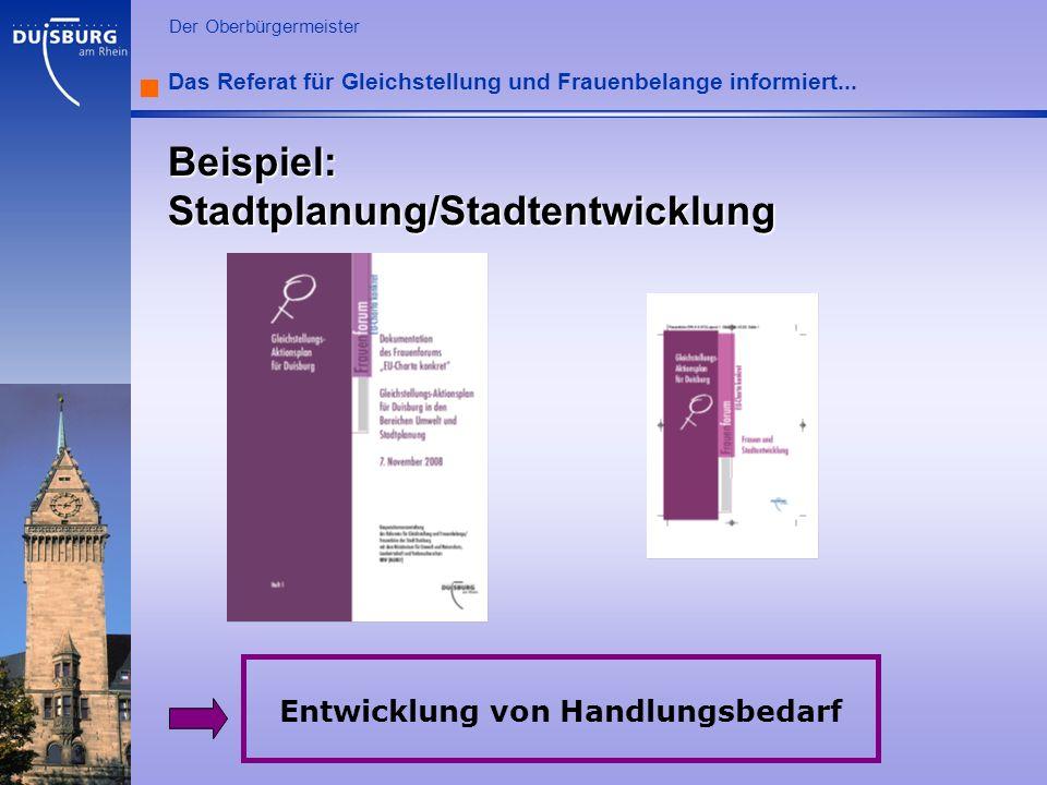 l Der Oberbürgermeister Das Referat für Gleichstellung und Frauenbelange informiert... Beispiel: Stadtplanung/Stadtentwicklung Entwicklung von Handlun