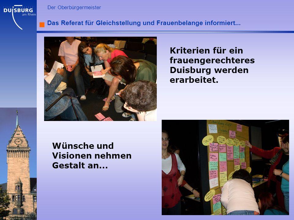 l Der Oberbürgermeister Das Referat für Gleichstellung und Frauenbelange informiert... Kriterien für ein frauengerechteres Duisburg werden erarbeitet.