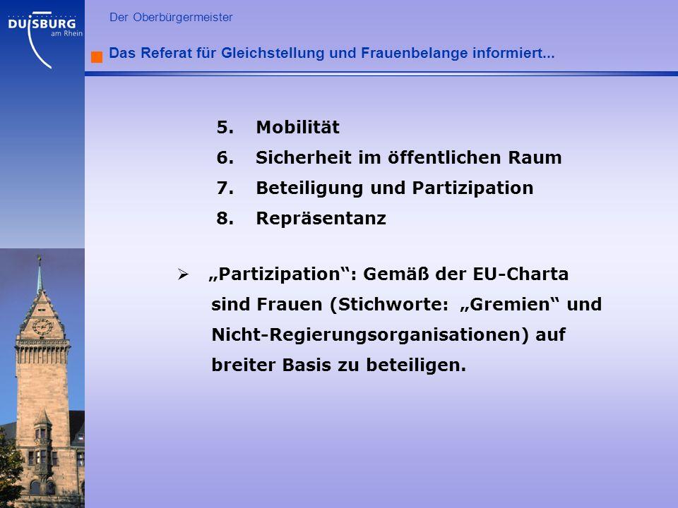 l Der Oberbürgermeister Das Referat für Gleichstellung und Frauenbelange informiert... 5.Mobilität 6.Sicherheit im öffentlichen Raum 7.Beteiligung und
