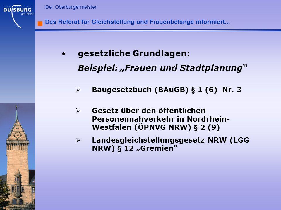 l Der Oberbürgermeister Das Referat für Gleichstellung und Frauenbelange informiert... gesetzliche Grundlagen: Beispiel: Frauen und Stadtplanung Bauge
