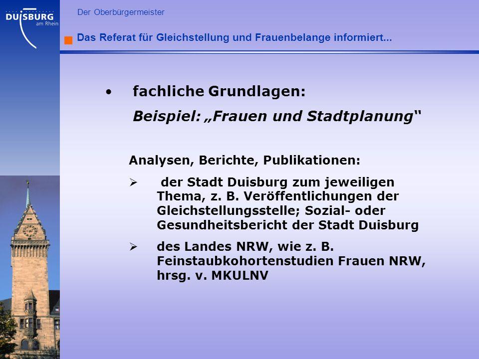 l Der Oberbürgermeister Das Referat für Gleichstellung und Frauenbelange informiert... fachliche Grundlagen: Beispiel: Frauen und Stadtplanung Analyse