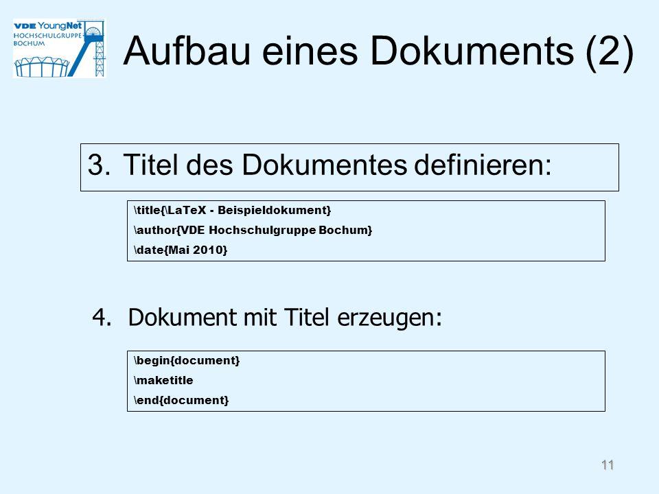 11 3.Titel des Dokumentes definieren: \title{\LaTeX - Beispieldokument} \author{VDE Hochschulgruppe Bochum} \date{Mai 2010} 4.Dokument mit Titel erzeu