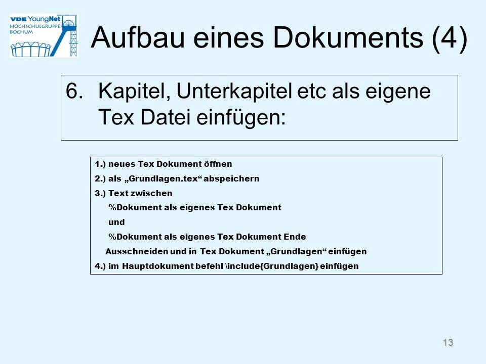 13 6.Kapitel, Unterkapitel etc als eigene Tex Datei einfügen: 1.) neues Tex Dokument öffnen 2.) als Grundlagen.tex abspeichern 3.) Text zwischen %Doku