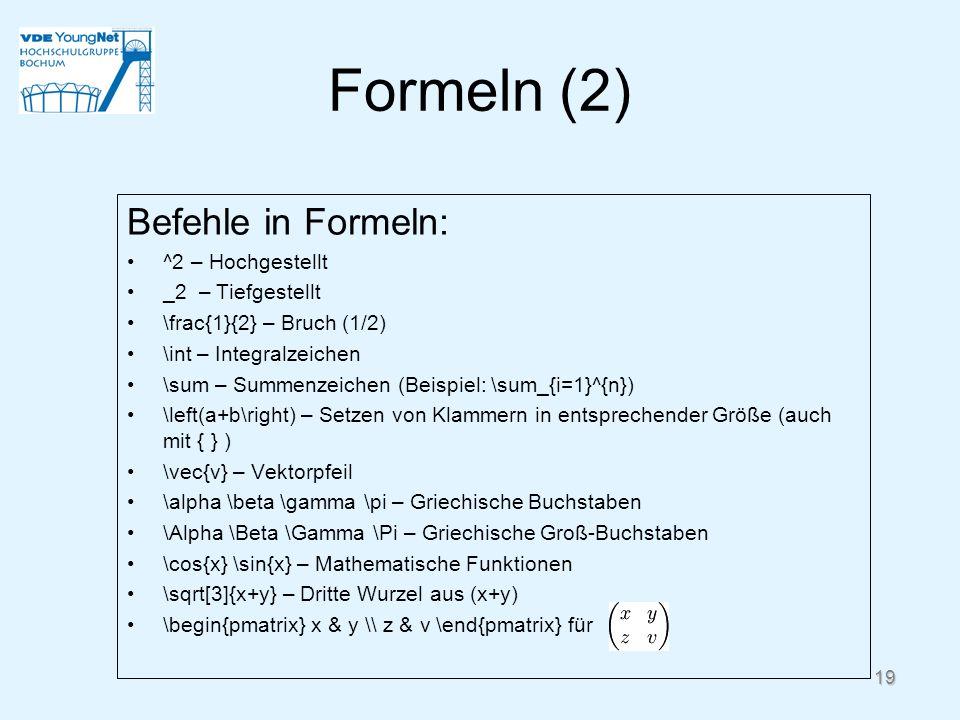 Formeln (2) Befehle in Formeln: ^2 – Hochgestellt _2 – Tiefgestellt \frac{1}{2} – Bruch (1/2) \int – Integralzeichen \sum – Summenzeichen (Beispiel: \