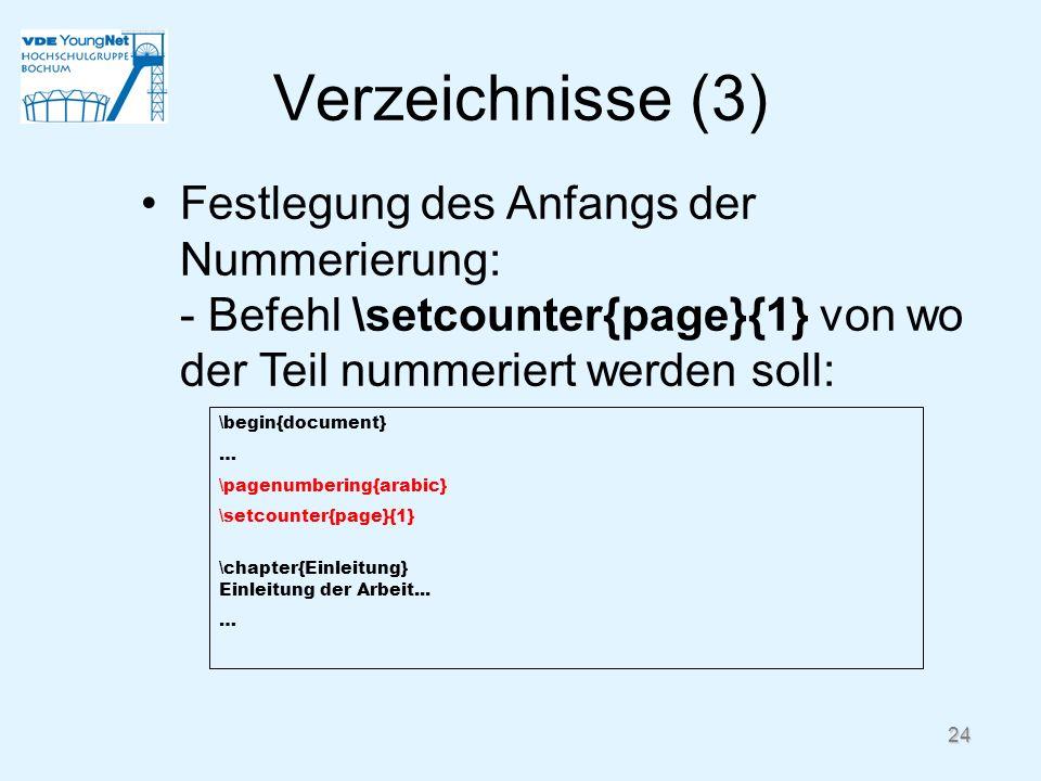 Verzeichnisse (3) Festlegung des Anfangs der Nummerierung: - Befehl \setcounter{page}{1} von wo der Teil nummeriert werden soll: \begin{document} … \p